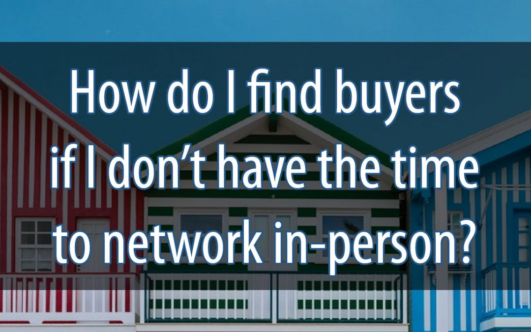 How do I find buyers if I don't have time to network in-person?
