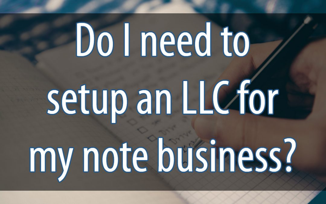 Do I need to setup an LLC for my note business?