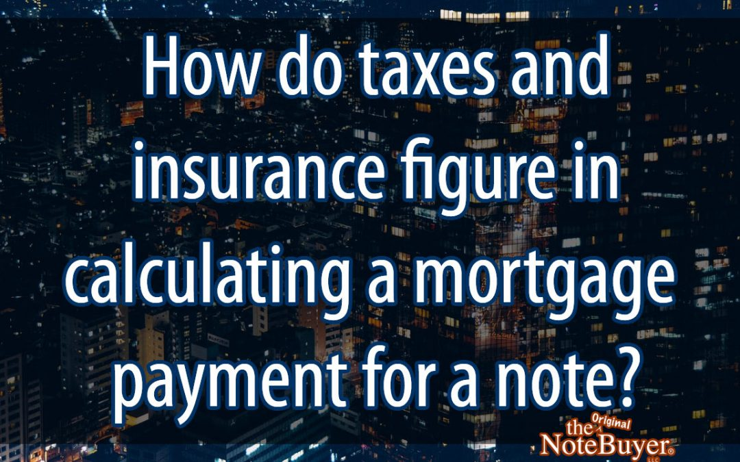 How do taxes and insurance figure in calculating the mortgage payment for a note?