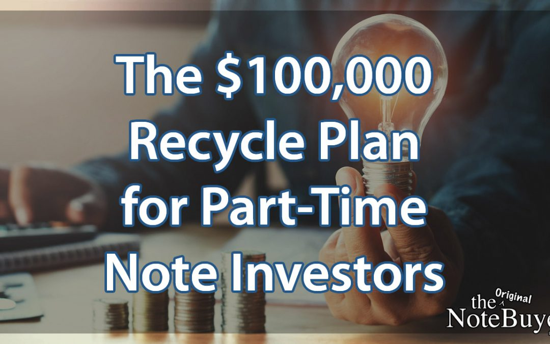 The $100,000 Recycle Plan for Part-Time Note Investors