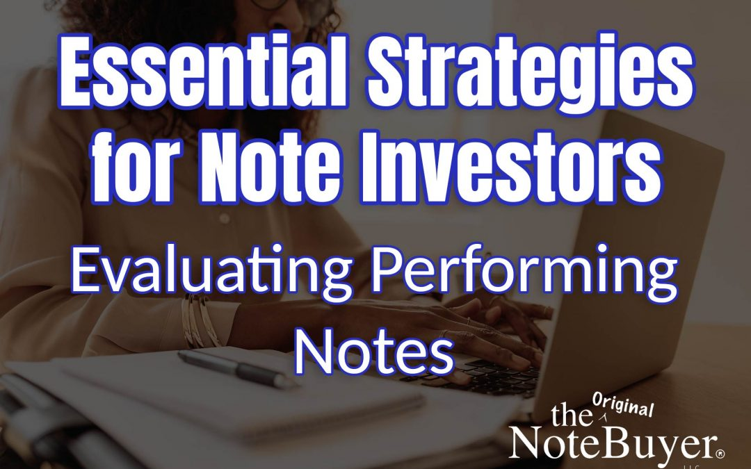Essential Strategies for Note Investors: Evaluating Performing Notes