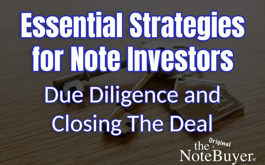 Essential Strategies for Note Investors: Due Diligence and Closing the Note